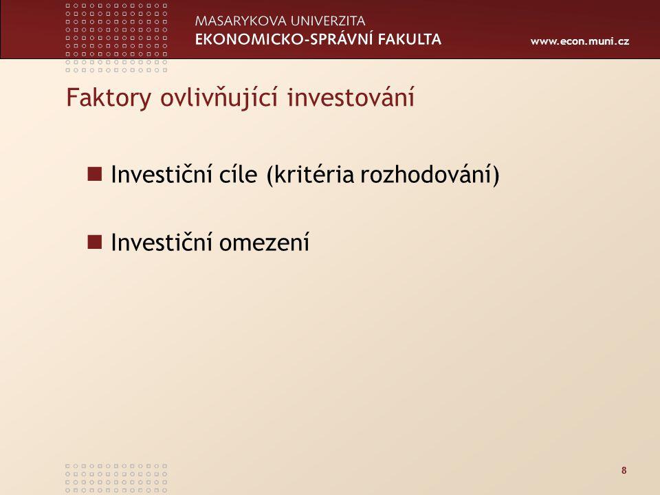 www.econ.muni.cz 88 Faktory ovlivňující investování Investiční cíle (kritéria rozhodování) Investiční omezení
