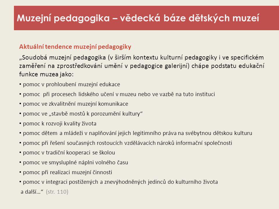 """Muzejní pedagogika – vědecká báze dětských muzeí Aktuální tendence muzejní pedagogiky """"Soudobá muzejní pedagogika (v širším kontextu kulturní pedagogi"""