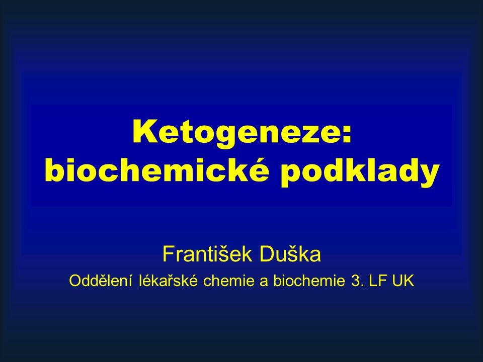 Ketogeneze: biochemické podklady František Duška Oddělení lékařské chemie a biochemie 3. LF UK