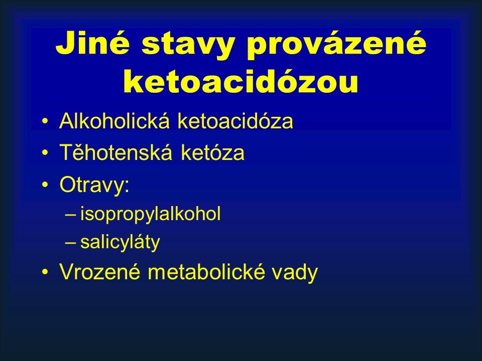 Alkoholická ketoacidóza Těhotenská ketóza Otravy: –isopropylalkohol –salicyláty Vrozené metabolické vady Jiné stavy provázené ketoacidózou