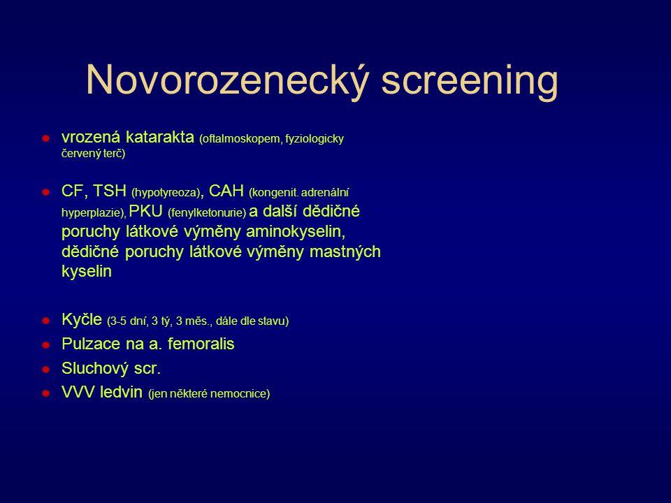 Novorozenecký screening  vrozená katarakta (oftalmoskopem, fyziologicky červený terč)  CF, TSH (hypotyreoza), CAH (kongenit.