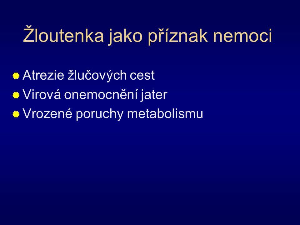 Žloutenka jako příznak nemoci  Atrezie žlučových cest  Virová onemocnění jater  Vrozené poruchy metabolismu