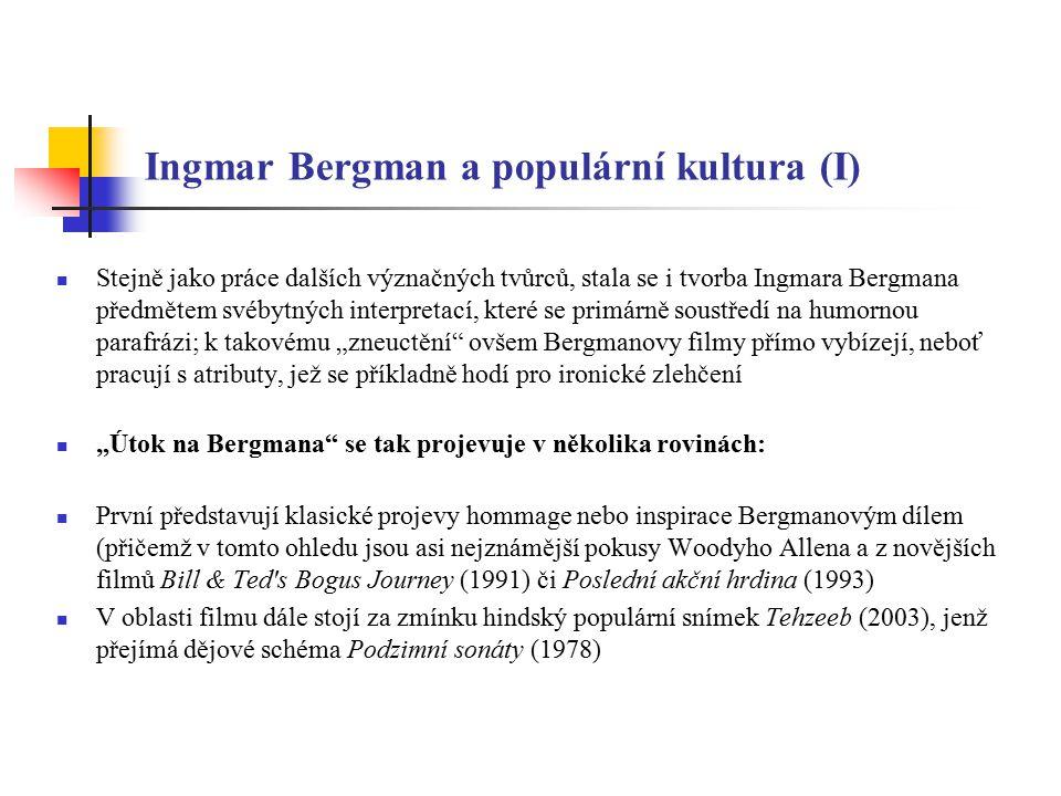Ingmar Bergman a populární kultura (II) V oblasti hudby představuje jasně čitelnou poctu Bergmanovi skladba heavymetalové formace Van Halen, která v písni The Seventh Seal využívá v textové rovině také motivů z Lesních jahod (1958) – viz http://www.sing365.com/music/lyric.nsf/The- Seventh-Seal-lyrics-Van-Halen/C96040498A5249E548256BC70006ED78 - skladba na YouTube (live)http://www.sing365.com/music/lyric.nsf/The- Seventh-Seal-lyrics-Van-Halen/C96040498A5249E548256BC70006ED78 Recepčně nejzajímavější a divácky nejvděčnější je množství parodií, které vznikaly v několika posledních desetiletích.