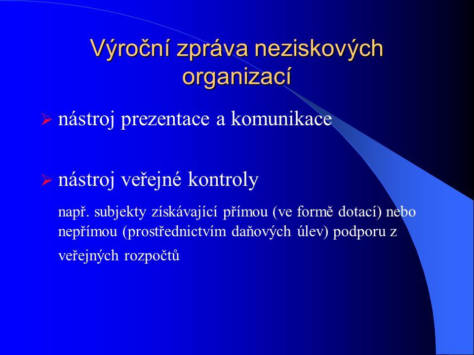 Výroční zpráva neziskových organizací  nástroj prezentace a komunikace  nástroj veřejné kontroly např.