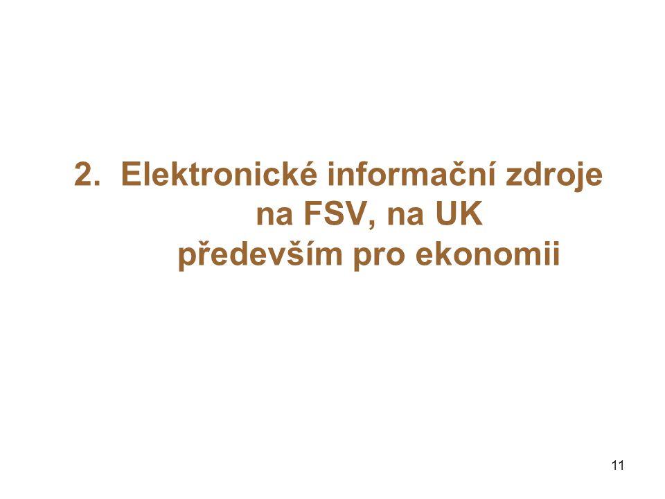 2. Elektronické informační zdroje na FSV, na UK především pro ekonomii 11