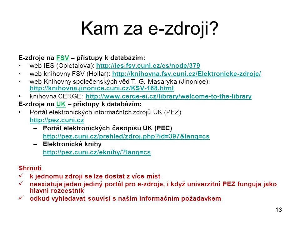 E-zdroje na FSV – přístupy k databázím: web IES (Opletalova): http://ies.fsv.cuni.cz/cs/node/379http://ies.fsv.cuni.cz/cs/node/379 web knihovny FSV (Hollar): http://knihovna.fsv.cuni.cz/Elektronicke-zdroje/http://knihovna.fsv.cuni.cz/Elektronicke-zdroje/ web Knihovny společenských věd T.