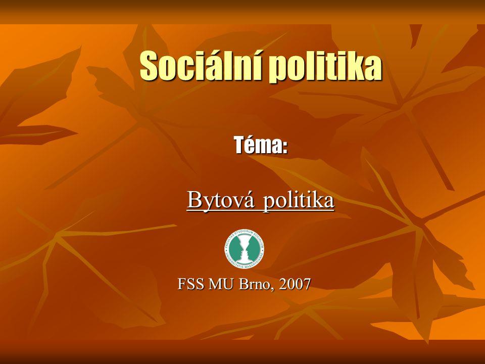 Sociální politika Téma: Bytová politika FSS MU Brno, 2007