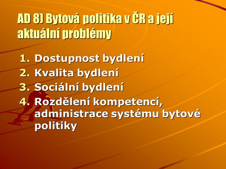 AD 8) Bytová politika v ČR a její aktuální problémy 1.Dostupnost bydlení 2.Kvalita bydlení 3.Sociální bydlení 4.Rozdělení kompetencí, administrace systému bytové politiky