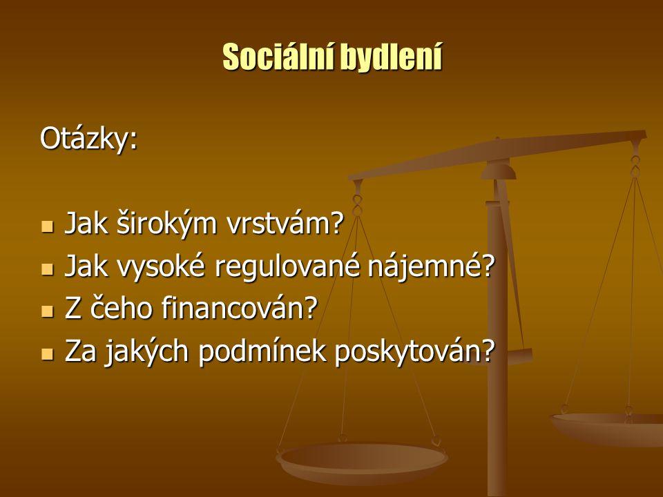Sociální bydlení Otázky: Jak širokým vrstvám. Jak širokým vrstvám.