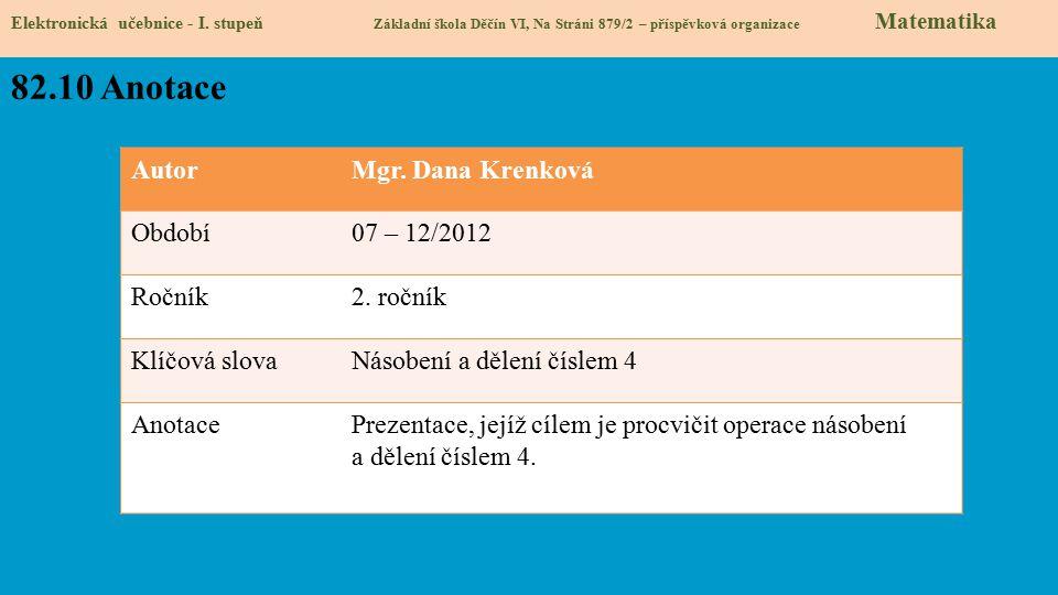 AutorMgr. Dana Krenková Období07 – 12/2012 Ročník2. ročník Klíčová slovaNásobení a dělení číslem 4 AnotacePrezentace, jejíž cílem je procvičit operace