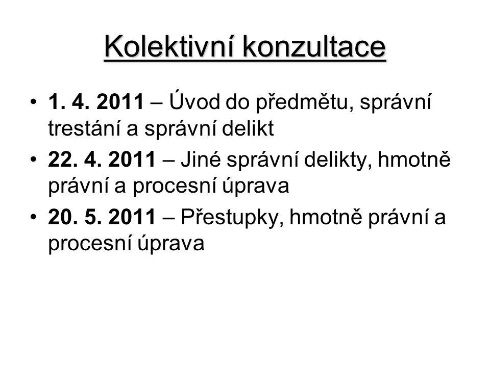 Kolektivní konzultace 1. 4. 2011 – Úvod do předmětu, správní trestání a správní delikt 22. 4. 2011 – Jiné správní delikty, hmotně právní a procesní úp