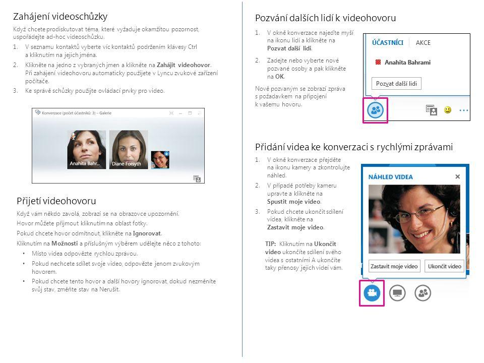 Pozvání dalších lidí k videohovoru 1.V okně konverzace najeďte myší na ikonu lidí a klikněte na Pozvat další lidi. 2.Zadejte nebo vyberte nové pozvané