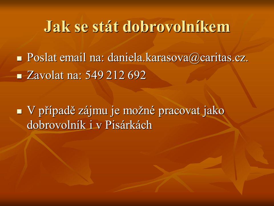 Jak se stát dobrovolníkem Poslat email na: daniela.karasova@caritas.cz. Poslat email na: daniela.karasova@caritas.cz. Zavolat na: 549 212 692 Zavolat