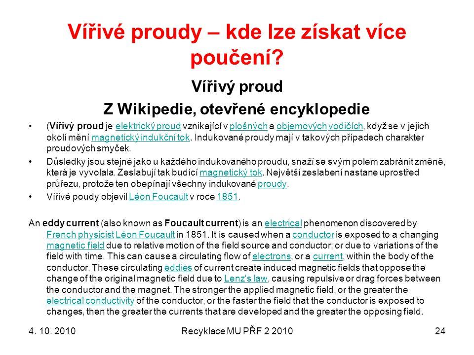 Vířivé proudy – kde lze získat více poučení? Vířivý proud Z Wikipedie, otevřené encyklopedie (Vířivý proud je elektrický proud vznikající v plošných a