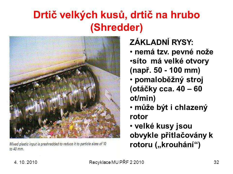 Drtič velkých kusů, drtič na hrubo (Shredder) Recyklace MU PŘF 2 201032 ZÁKLADNÍ RYSY: nemá tzv. pevné nože síto má velké otvory (např. 50 - 100 mm) p