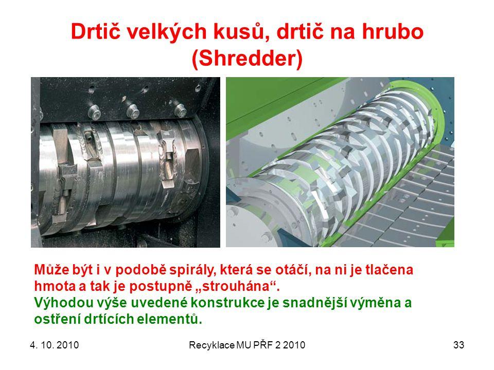 Drtič velkých kusů, drtič na hrubo (Shredder) Recyklace MU PŘF 2 2010334. 10. 2010 Může být i v podobě spirály, která se otáčí, na ni je tlačena hmota
