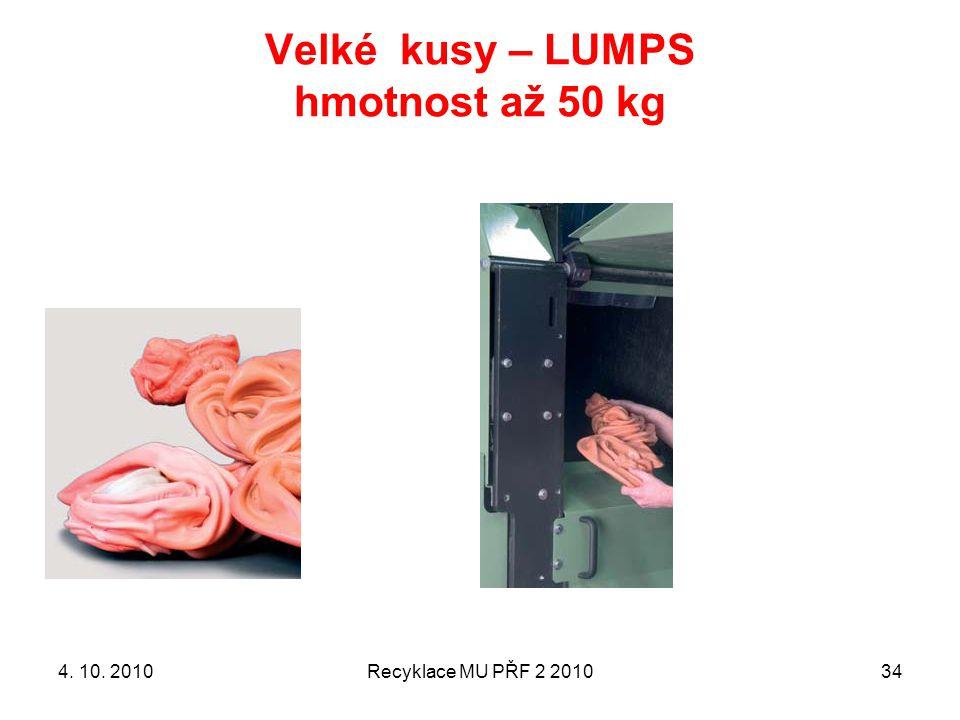 Velké kusy – LUMPS hmotnost až 50 kg Recyklace MU PŘF 2 2010344. 10. 2010