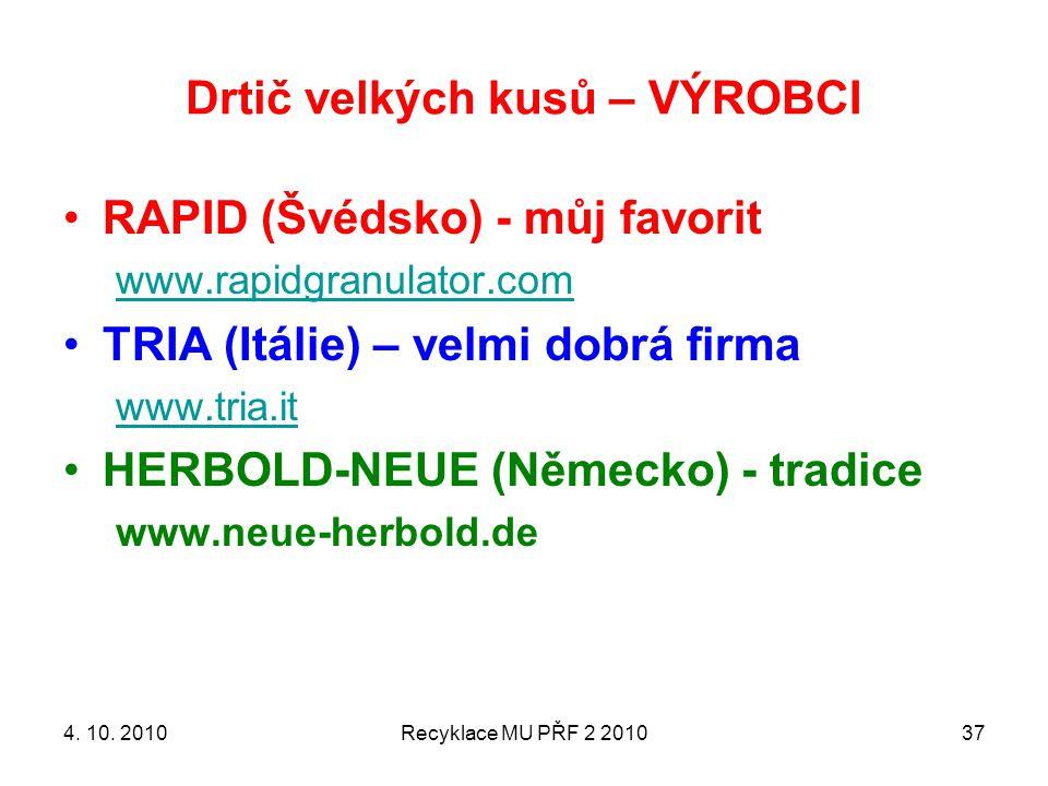 Drtič velkých kusů – VÝROBCI RAPID (Švédsko) - můj favorit www.rapidgranulator.com TRIA (Itálie) – velmi dobrá firma www.tria.it HERBOLD-NEUE (Německo