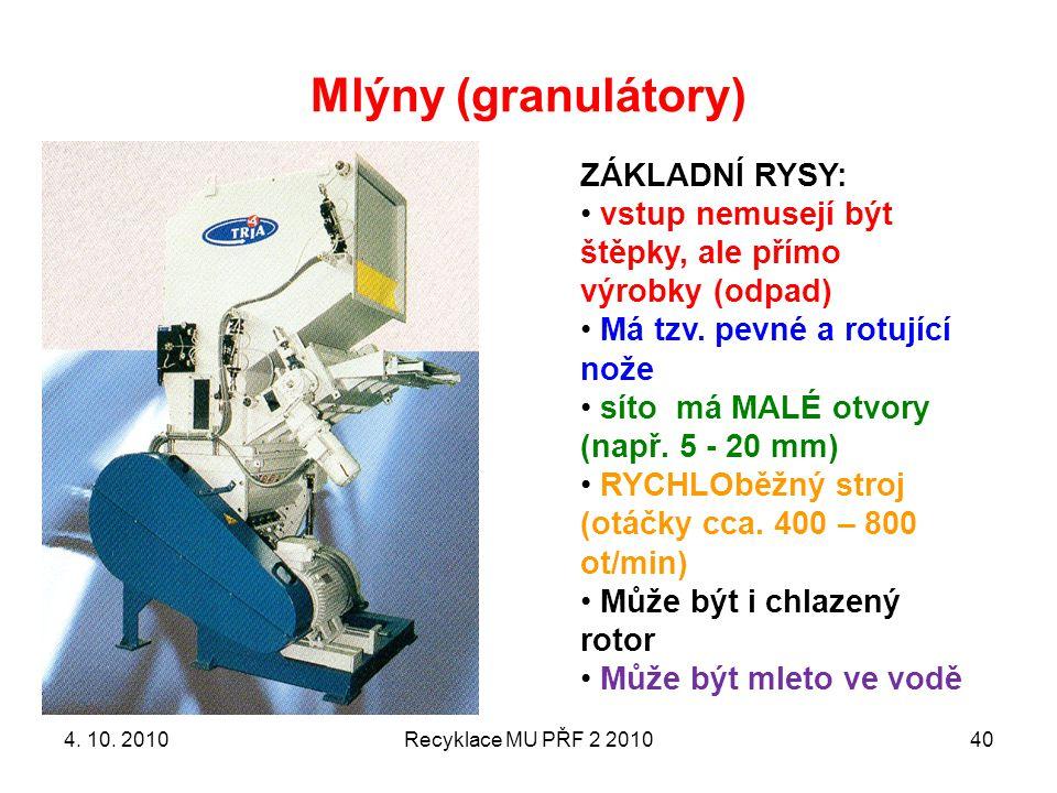 Mlýny (granulátory) Recyklace MU PŘF 2 201040 ZÁKLADNÍ RYSY: vstup nemusejí být štěpky, ale přímo výrobky (odpad) Má tzv. pevné a rotující nože síto m