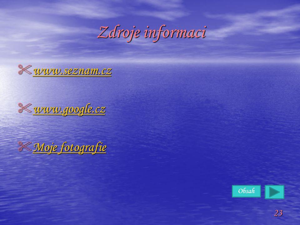 Obsah Zdroje informaci  www.seznam.cz www.seznam.cz  www.google.cz www.google.cz  Moje fotografie Moje fotografie Moje fotografie 23