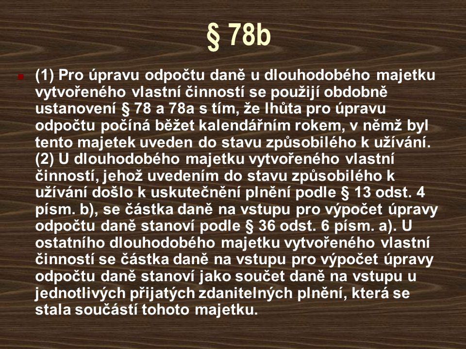 § 78b (1) Pro úpravu odpočtu daně u dlouhodobého majetku vytvořeného vlastní činností se použijí obdobně ustanovení § 78 a 78a s tím, že lhůta pro úpr