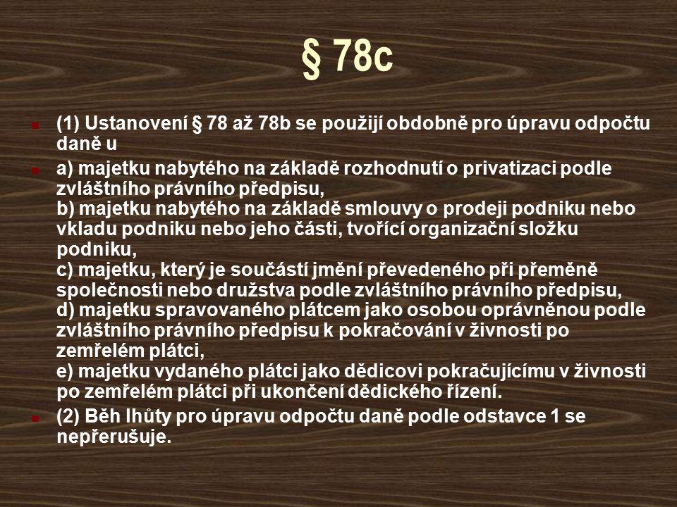 § 78c (1) Ustanovení § 78 až 78b se použijí obdobně pro úpravu odpočtu daně u a) majetku nabytého na základě rozhodnutí o privatizaci podle zvláštního