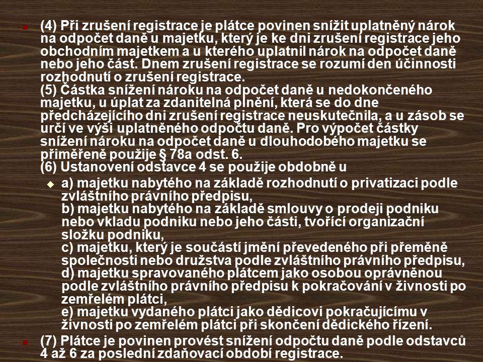 (4) Při zrušení registrace je plátce povinen snížit uplatněný nárok na odpočet daně u majetku, který je ke dni zrušení registrace jeho obchodním majet