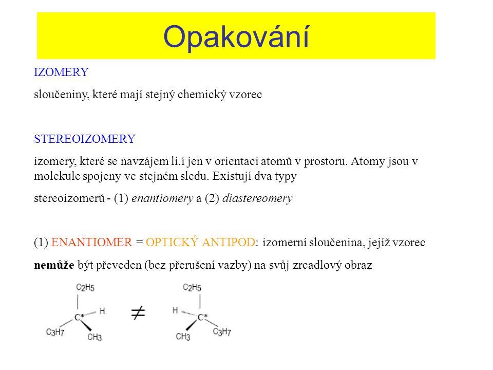 IZOMERY sloučeniny, které mají stejný chemický vzorec STEREOIZOMERY izomery, které se navzájem li.í jen v orientaci atomů v prostoru. Atomy jsou v mol