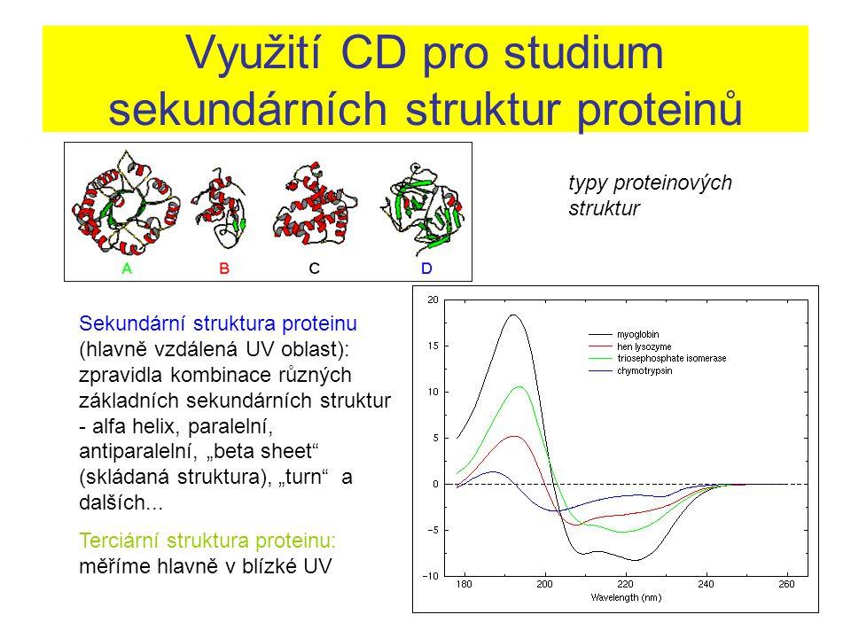 Využití CD pro studium sekundárních struktur proteinů typy proteinových struktur Sekundární struktura proteinu (hlavně vzdálená UV oblast): zpravidla