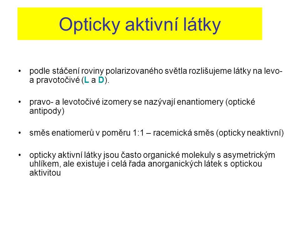 Opticky aktivní látky podle stáčení roviny polarizovaného světla rozlišujeme látky na levo- a pravotočivé (L a D). pravo- a levotočivé izomery se nazý