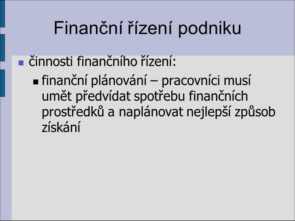 Finanční řízení podniku činnosti finančního řízení: správné řízení daní – udržovat daňovou povinnost firmy v souladu s předpisy na co nejnižší úrovni a zvažovat všechna rozhodnutí i z hlediska odvodových povinností udržování finančních vztahů s bankou a investory