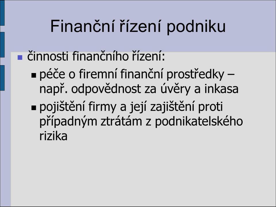 Finanční řízení podniku činnosti finančního řízení: péče o firemní finanční prostředky – např.