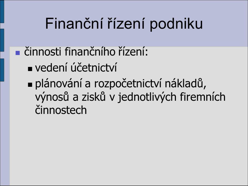 Finanční řízení podniku činnosti finančního řízení: vedení účetnictví plánování a rozpočetnictví nákladů, výnosů a zisků v jednotlivých firemních činnostech