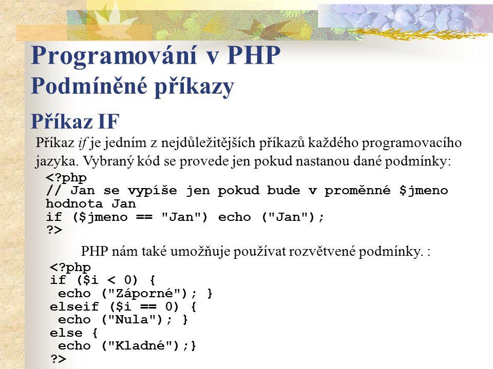 Programování v PHP Podmíněné příkazy Příkaz IF Příkaz if je jedním z nejdůležitějších příkazů každého programovacího jazyka. Vybraný kód se provede je