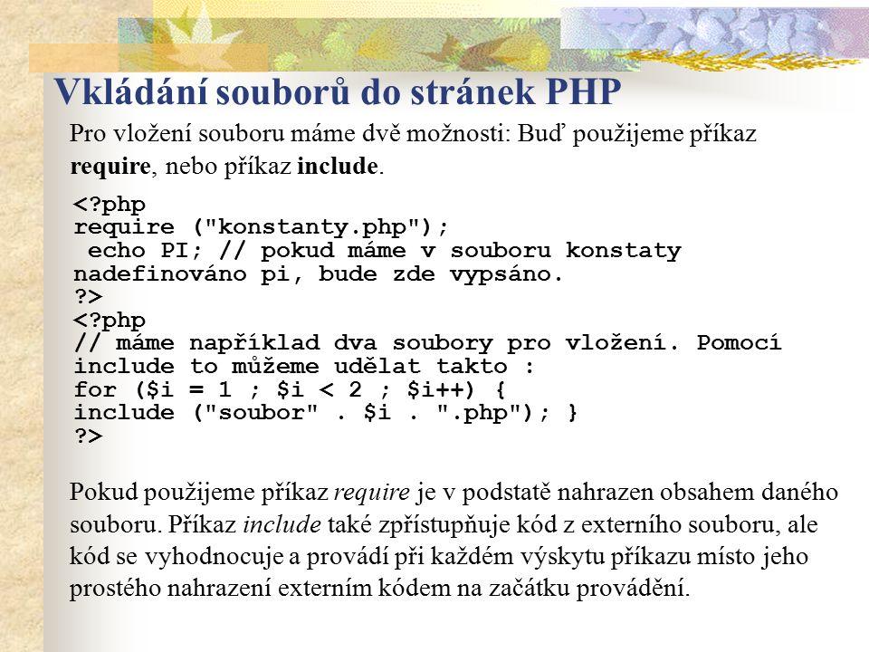 Vkládání souborů do stránek PHP Pro vložení souboru máme dvě možnosti: Buď použijeme příkaz require, nebo příkaz include. Pokud použijeme příkaz requi