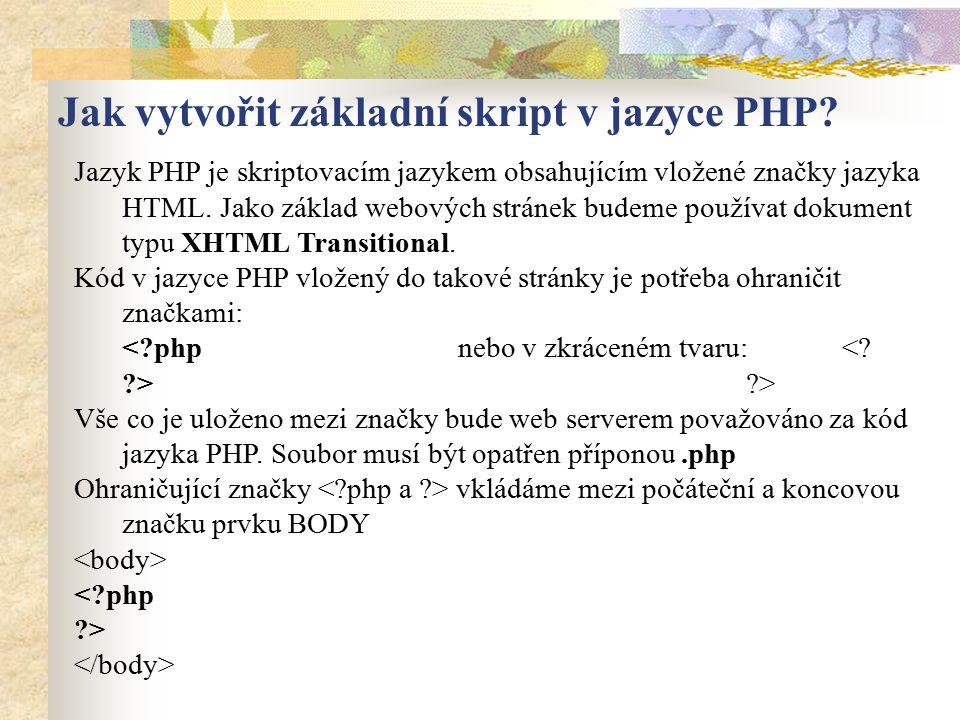 Jazyk PHP je skriptovacím jazykem obsahujícím vložené značky jazyka HTML. Jako základ webových stránek budeme používat dokument typu XHTML Transitiona