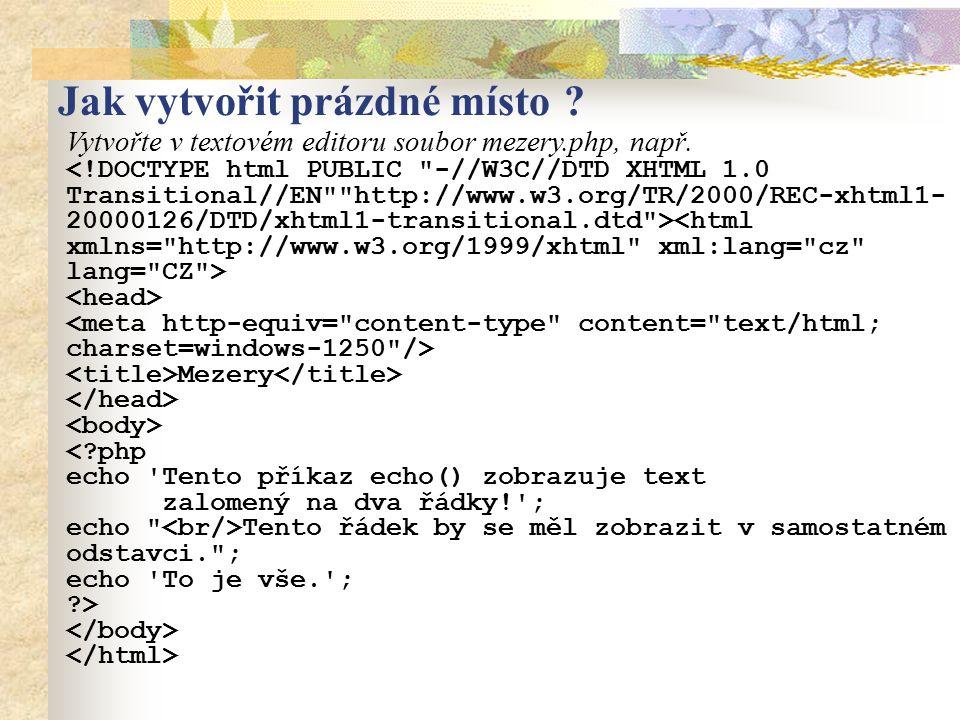 Vytvořte v textovém editoru soubor mezery.php, např. Mezery <?php echo 'Tento příkaz echo() zobrazuje text zalomený na dva řádky!'; echo
