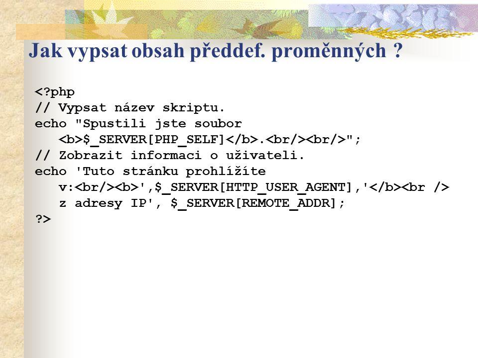Jak vypsat obsah předdef. proměnných ? <?php // Vypsat název skriptu. echo