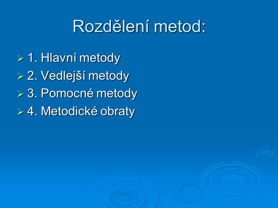 Rozdělení metod:  1. Hlavní metody  2. Vedlejší metody  3. Pomocné metody  4. Metodické obraty