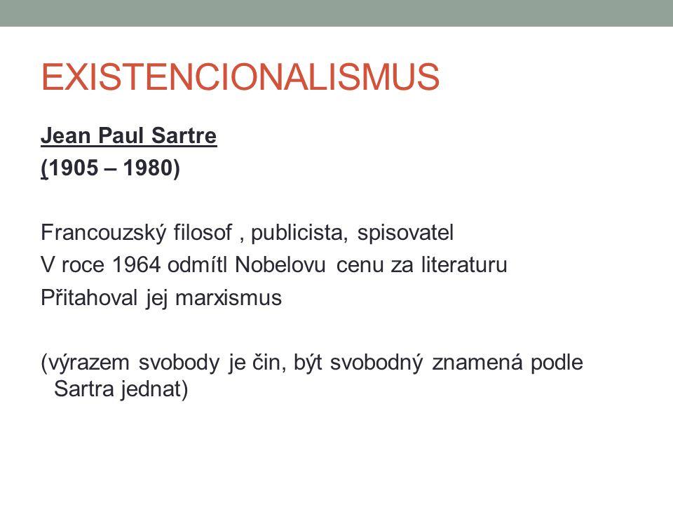 EXISTENCIONALISMUS Jean Paul Sartre (1905 – 1980) Francouzský filosof, publicista, spisovatel V roce 1964 odmítl Nobelovu cenu za literaturu Přitahova