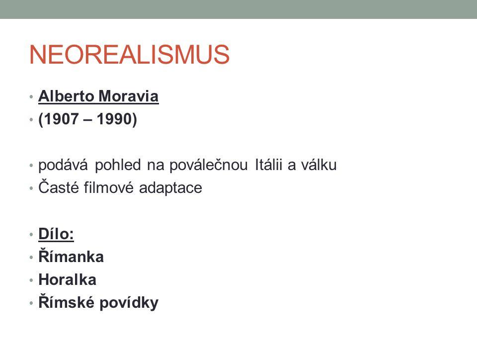 NEOREALISMUS Alberto Moravia (1907 – 1990) podává pohled na poválečnou Itálii a válku Časté filmové adaptace Dílo: Římanka Horalka Římské povídky