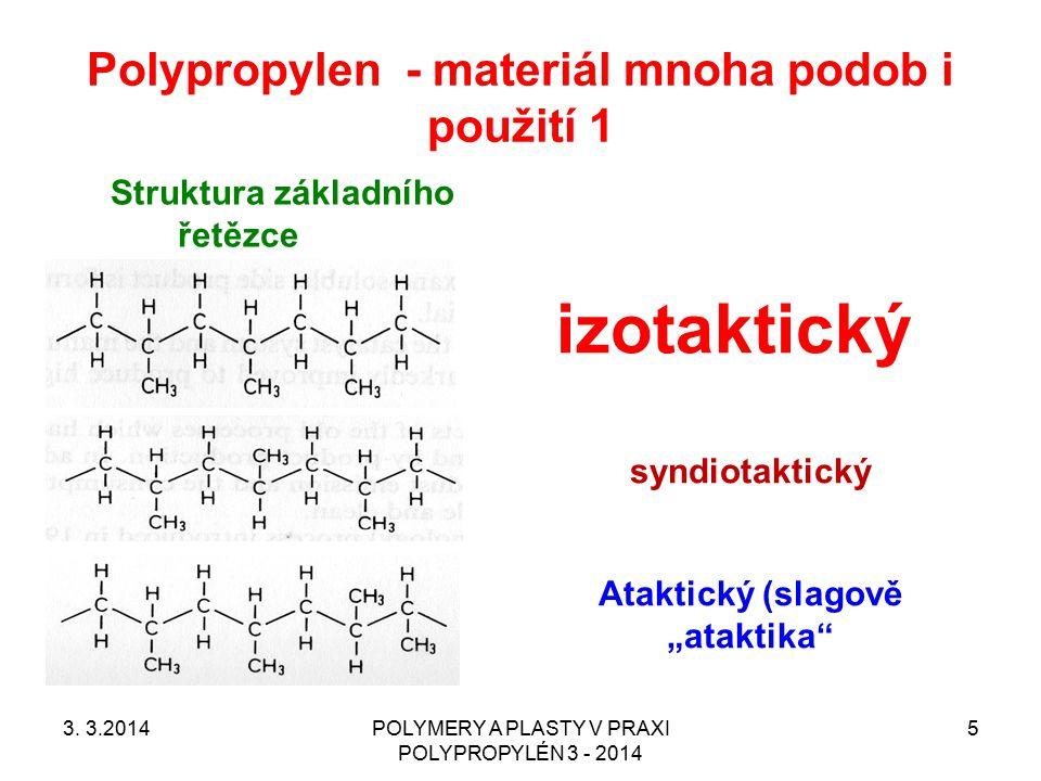 Polypropylen - materiál mnoha podob i použití 2 Krystalické modifikace ALFA – nejběžnější BETA – zatím málo rozšířený, potřeba nukleace GAMA – zatím spíše objekt základního výzkumu Homopolymery & Kopolymery Homopolymery – většina běžných použití Kopolymery –Heterofázový (houževnatý) –Statistický (nízký zákal) KOMONOMERY –ETYLÉN (DOMINANTNÍ) –BUTEN (zatím minoritní) 3.