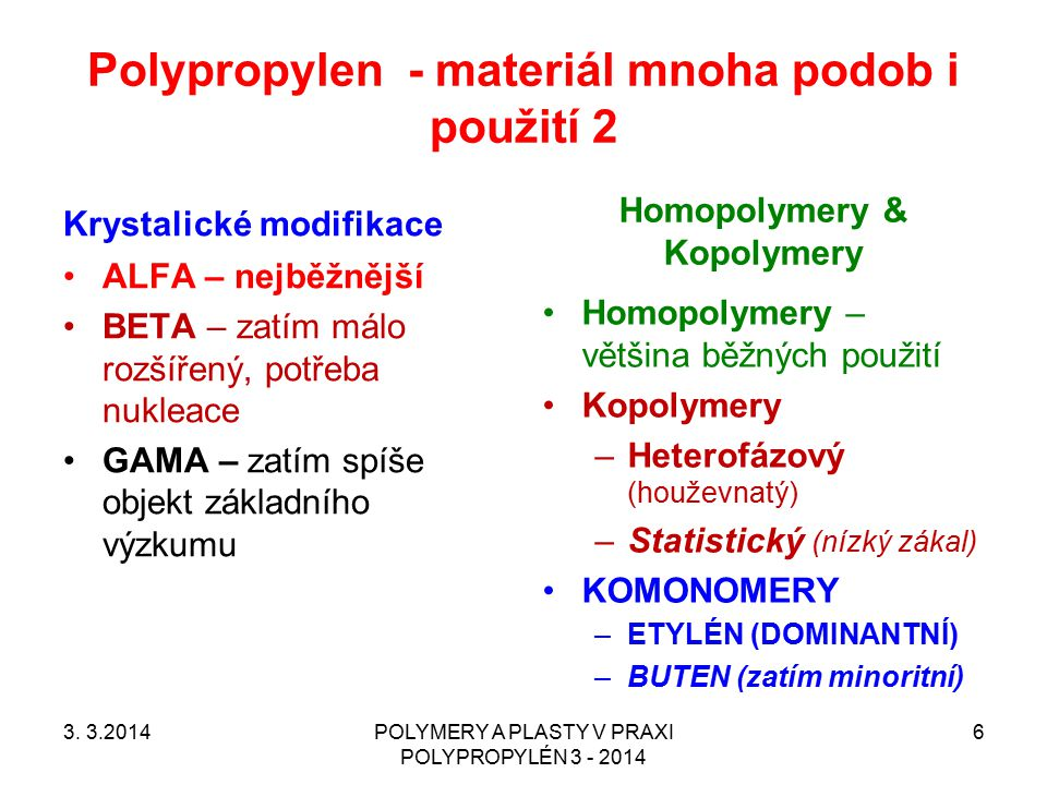 Hlavní NEVÝHODY polypropylénu Nízká houževnatost u homopolymerů a statistických kopolymerů Nízká stabilita vůči UV záření Nižší stabilita vůči oxidaci oproti PE 3.