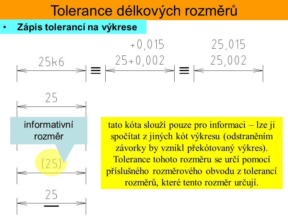 Tolerance délkových rozměrů Zápis tolerancí na výkrese tato kóta slouží pouze pro informaci – lze ji spočítat z jiných kót výkresu (odstraněním závork