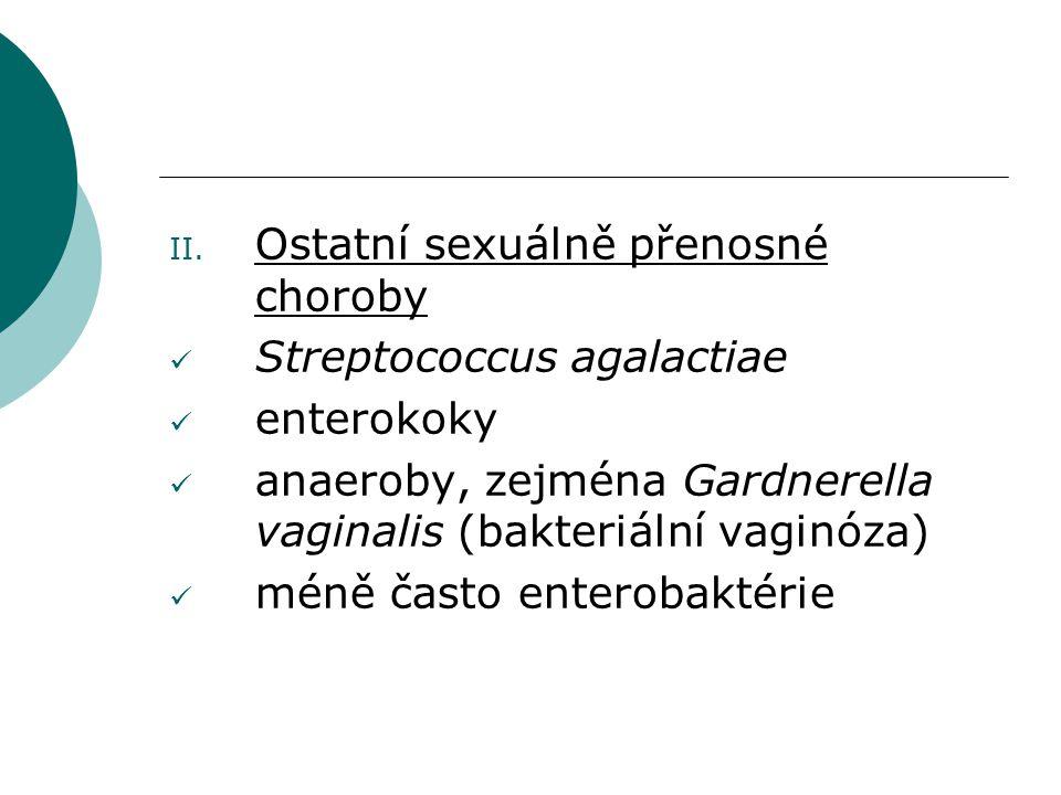 II. Ostatní sexuálně přenosné choroby Streptococcus agalactiae enterokoky anaeroby, zejména Gardnerella vaginalis (bakteriální vaginóza) méně často en