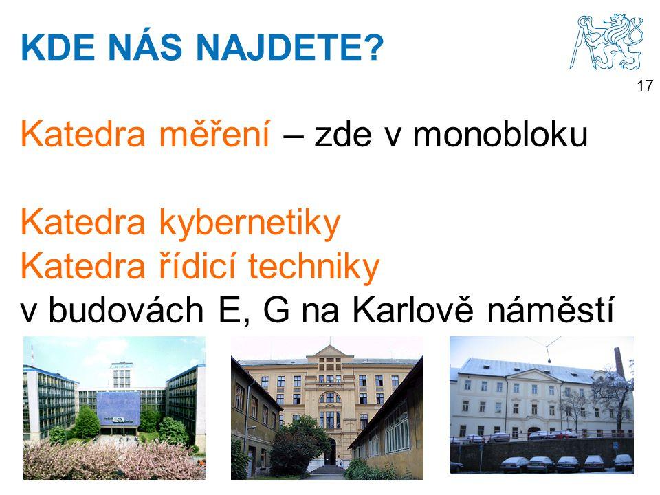 17 Katedra měření – zde v monobloku Katedra kybernetiky Katedra řídicí techniky v budovách E, G na Karlově náměstí KDE NÁS NAJDETE?