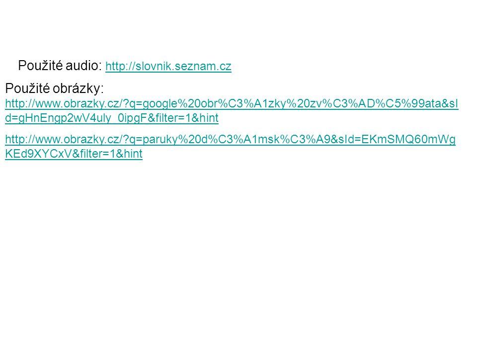 Použité obrázky: http://www.obrazky.cz/?q=google%20obr%C3%A1zky%20zv%C3%AD%C5%99ata&sI d=gHnEngp2wV4uly_0ipgF&filter=1&hint http://www.obrazky.cz/?q=g