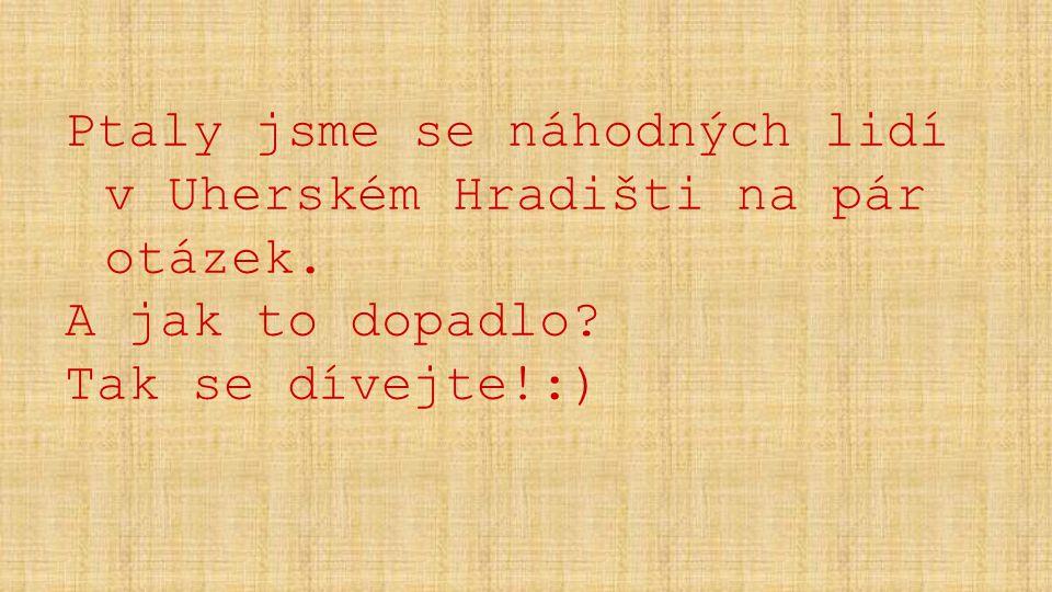 Ptaly jsme se náhodných lidí v Uherském Hradišti na pár otázek. A jak to dopadlo? Tak se dívejte!:)