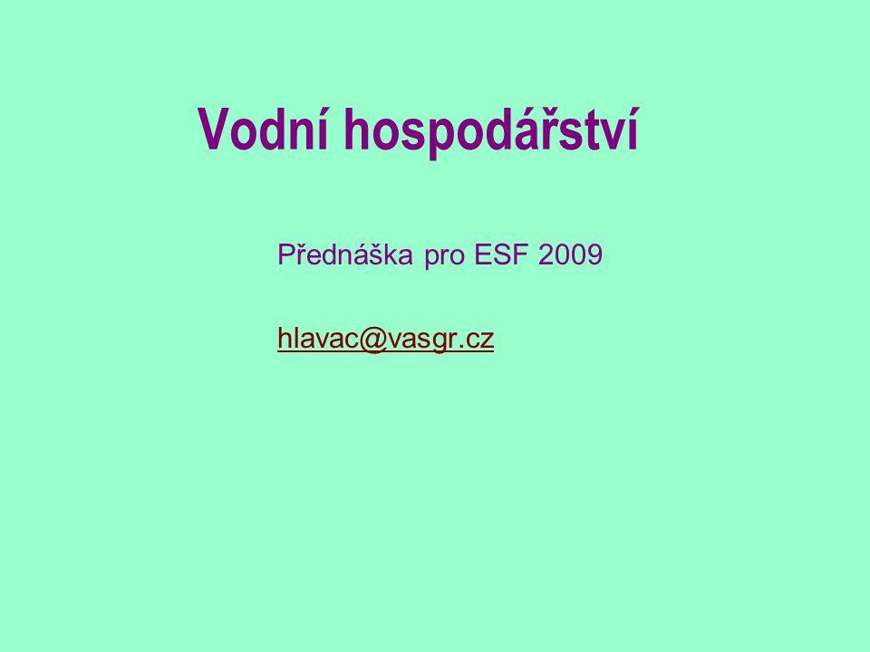Vodní hospodářství Přednáška pro ESF 2009 hlavac@vasgr.cz