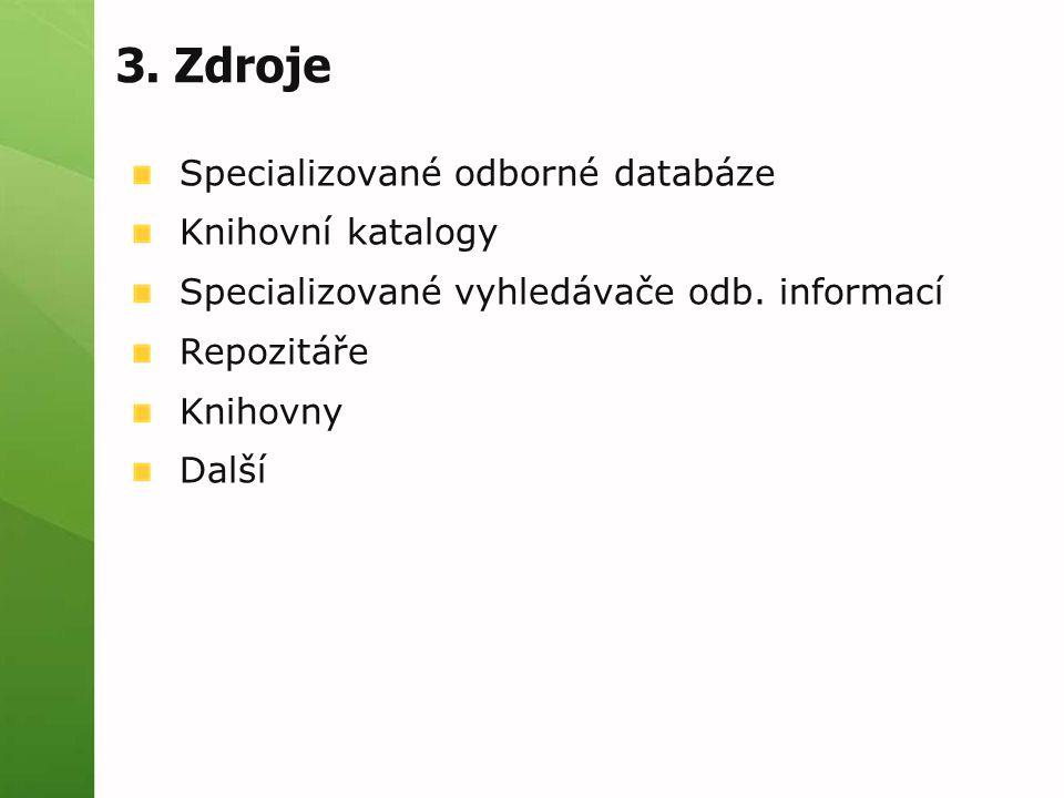 3.Zdroje Specializované odborné databáze Knihovní katalogy Specializované vyhledávače odb.